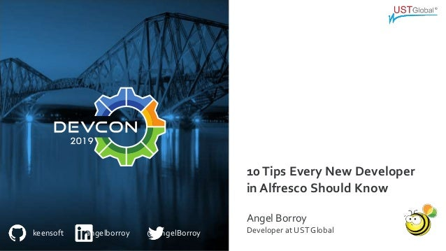 keensoft angelborroy @AngelBorroy 10Tips Every New Developer in Alfresco Should Know Angel Borroy Developer at USTGlobal