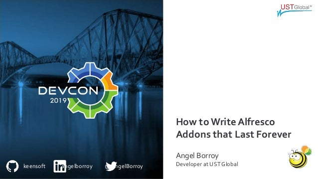 keensoft angelborroy @AngelBorroy How to Write Alfresco Addons that Last Forever Angel Borroy Developer at USTGlobal