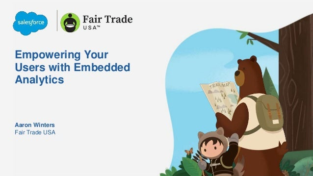 Empowering Your Users with Embedded Analytics Fair Trade USA Aaron Winters
