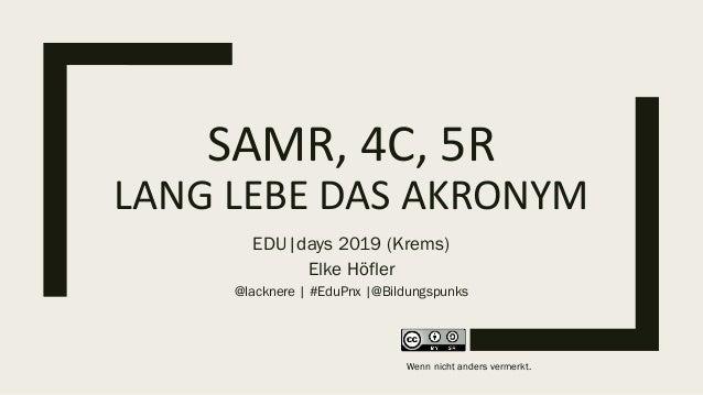 SAMR, 4C, 5R LANG LEBE DAS AKRONYM EDU|days 2019 (Krems) Elke Höfler @lacknere | #EduPnx |@Bildungspunks Wenn nicht anders...