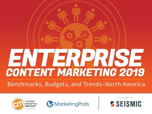 Benchmarks, Budgets, and Trends–North America CONTENT MARKETING 2019 ENTERPRISE SPONSORED BY