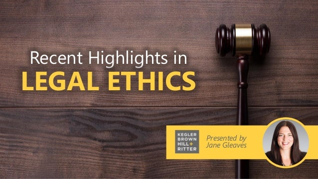 Presented by Jane Gleaves Recent Highlights in LEGAL ETHICS