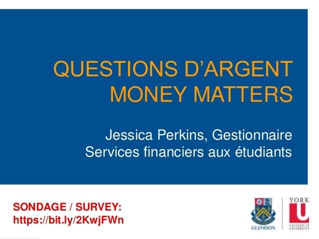 Jessica Perkins, Gestionnaire Services financiers aux étudiants QUESTIONS D'ARGENT MONEY MATTERS SONDAGE / SURVEY: https:/...