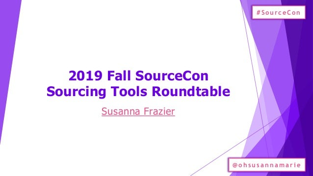 2019 Fall SourceCon Sourcing Tools Roundtable Susanna Frazier #SourceCon @o h su sannam ari e