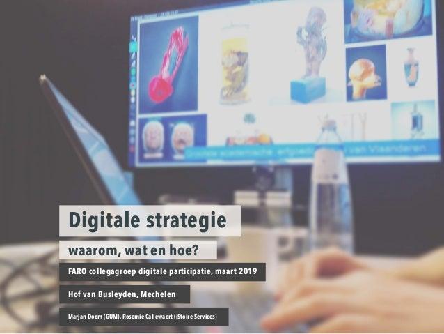 1 Digitale strategie waarom, wat en hoe? FARO collegagroep digitale participatie, maart 2019 Hof van Busleyden, Mechelen M...