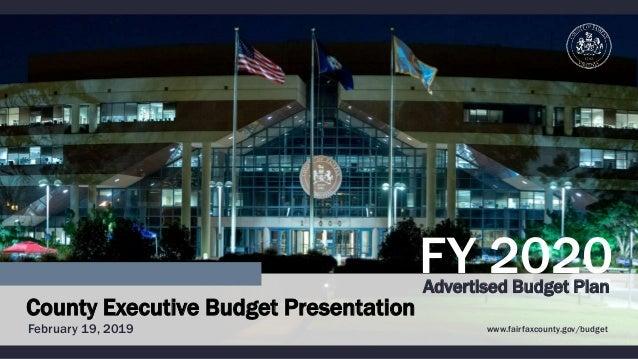 FY 2020Advertised Budget Plan www.fairfaxcounty.gov/budget County Executive Budget Presentation February 19, 2019