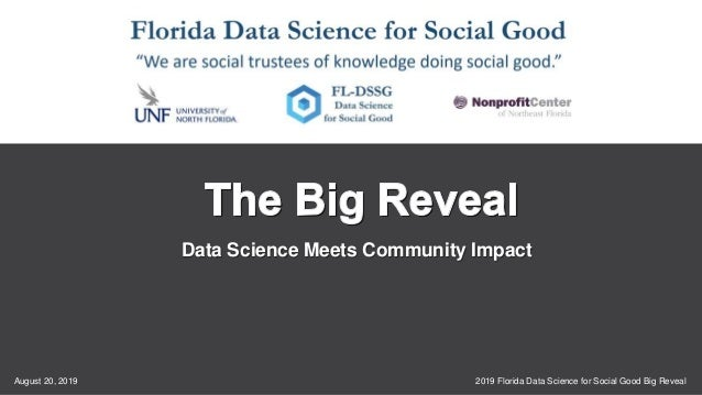 2019 Florida Data Science for Social Good Big RevealAugust 20, 2019 1 Data Science Meets Community Impact
