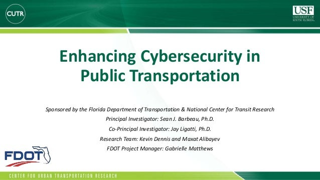 Enhancing Cybersecurity in Public Transportation Sponsored by the Florida Department of Transportation & National Center f...
