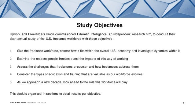 EDEL M A N I NT EL L I GENC E / © 2 0 1 9 Study Objectives Upwork and Freelancers Union commissioned Edelman Intelligence,...
