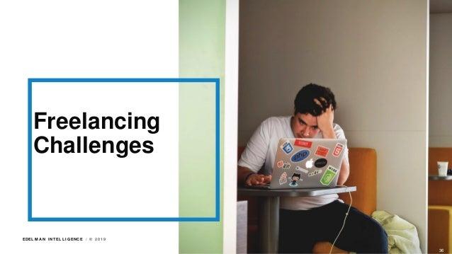 EDEL M A N I NT EL L I GENC E / © 2 0 1 9 Freelancing Challenges 36
