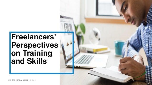 EDEL M A N I NT EL L I GENC E / © 2 0 1 9 Freelancers' Perspectives on Training and Skills 45