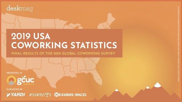DEARALASKA,DEARHAWAII,YOU'RENOTFORGOTTENANDAREINCLUDEDINTHERESULTS. 2019 USA COWORKING STATISTICS FINAL RESULTS OF THE 201...