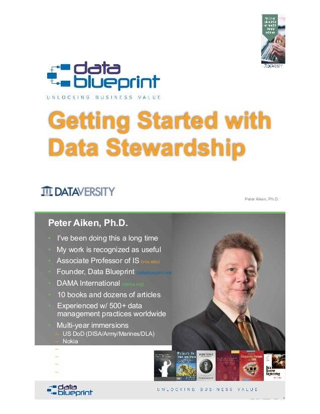 Getting Started with Data Stewardship Copyright 2019 by Data Blueprint Slide # !1Peter Aiken, Ph.D. • DAMA International P...