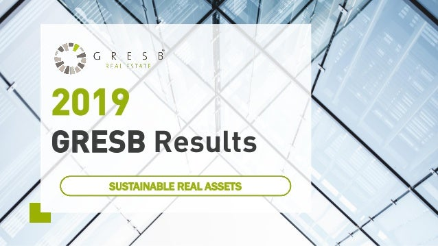 2019 GRESB Results SUSTAINABLE REAL ASSETS