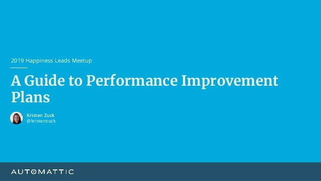 A Guide to Performance Improvement Plans Kristen Zuck @kristenzuck 2019 Happiness Leads Meetup