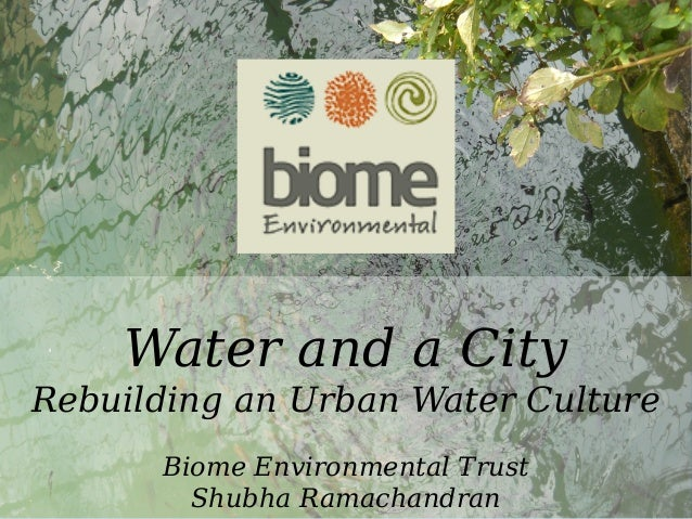 Water Water and a City Rebuilding an Urban Water Culture Biome Environmental Trust Shubha Ramachandran