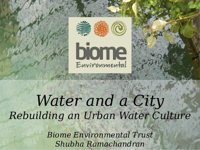 Water Water and a City Rebuilding an Urban Water Culture Biome Environmental Trust Shubha Ramachandran