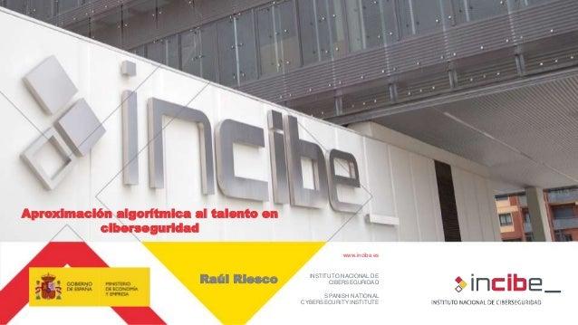 www.incibe.es INSTITUTO NACIONAL DE CIBERSEGURIDAD SPANISH NATIONAL CYBERSECURITY INSTITUTE Aproximación algorítmica al ta...