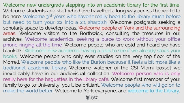 Welcome new undergrads stepping into an academic library for the first time. Welcome students and staff who have travelled...