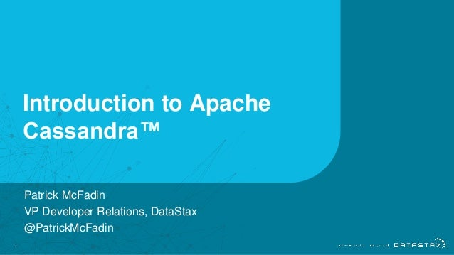Introduction to Apache Cassandra™ 1 Patrick McFadin VP Developer Relations, DataStax @PatrickMcFadin