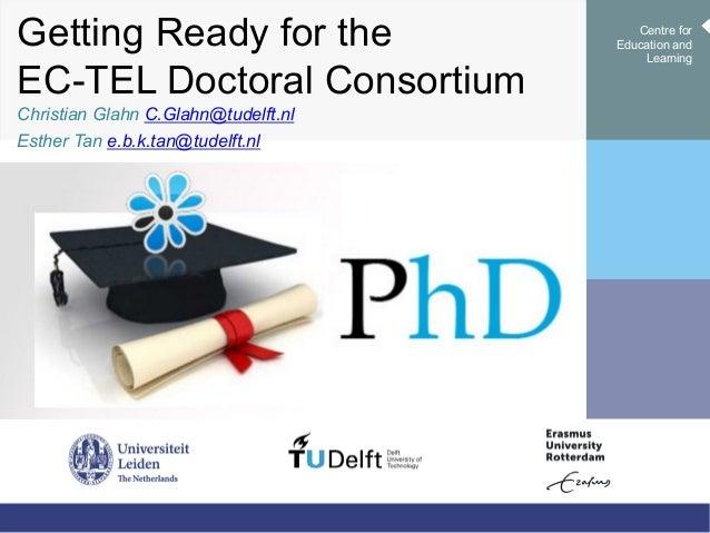Getting Ready for the EC-TEL Doctoral Consortium Christian Glahn C.Glahn@tudelft.nl Esther Tan e.b.k.tan@tudelft.nl Centre...