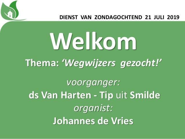 Welkom Thema: 'Wegwijzers gezocht!' voorganger: ds Van Harten - Tip uit Smilde organist: Johannes de Vries DIENST VAN ZOND...
