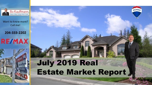 July 2019 Real Estate Market Report Want to know more? Call me! 204-333-2202