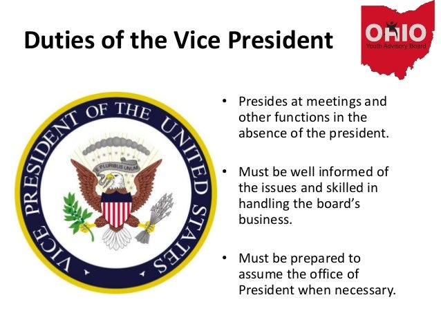 Duties of the Vice President • Presides at meetings and other functions in the absence of the president. • Must be well in...