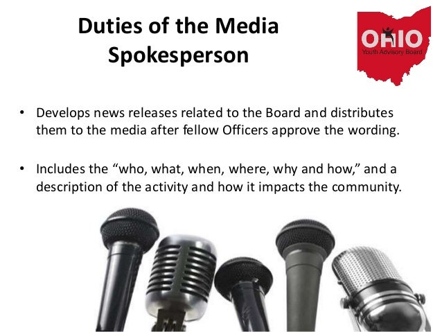Duties of the Media Spokesperson • Develops news releases related to the Board and distributes them to the media after fel...