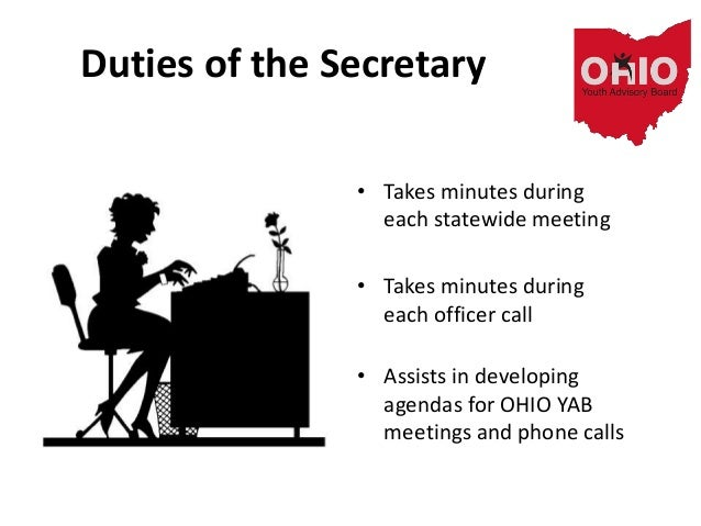 Duties of the Secretary • Takes minutes during each statewide meeting • Takes minutes during each officer call • Assists i...