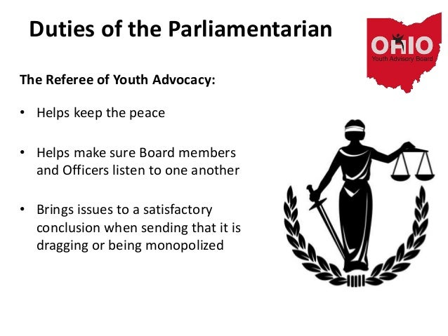 Duties of the Parliamentarian The Referee of Youth Advocacy: • Helps keep the peace • Helps make sure Board members and Of...