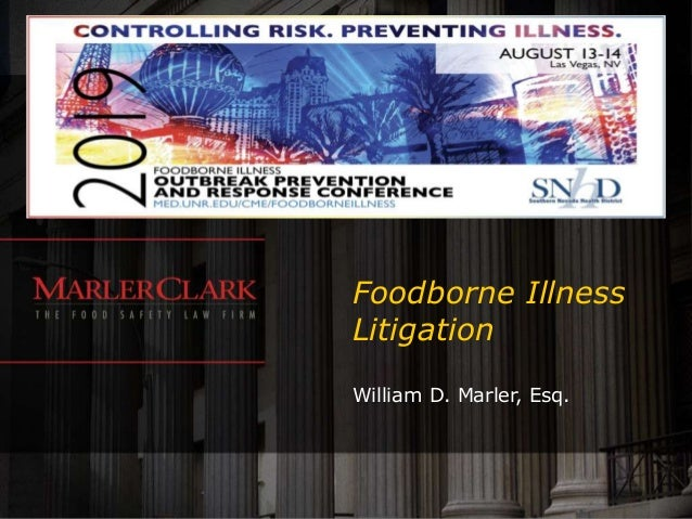 Foodborne Illness Litigation William D. Marler, Esq.