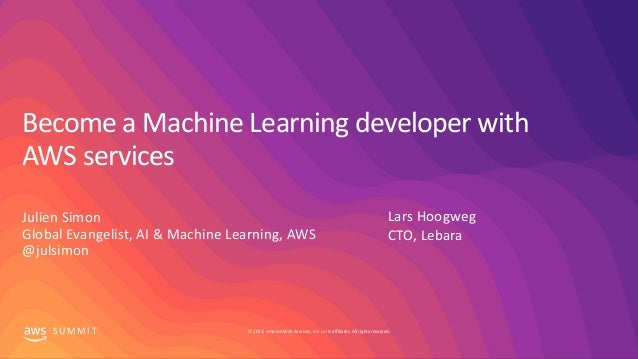 © 2019, Amazon Web Services, Inc. or its affiliates. All rights reserved.S U M M I T Become a Machine Learning developer w...