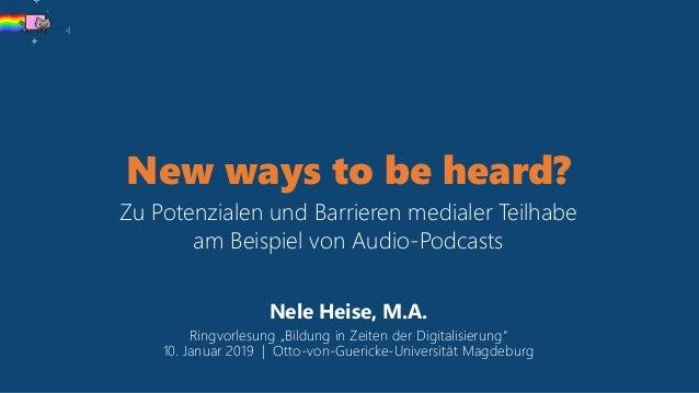 New ways to be heard? Zu Potenzialen und Barrieren medialer Teilhabe am Beispiel von Audio-Podcasts Nele Heise, M.A. Ringv...