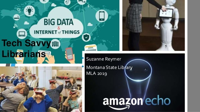 Tech Savvy Librarians • Suzanne Reymer • Montana State Library MLA 2019