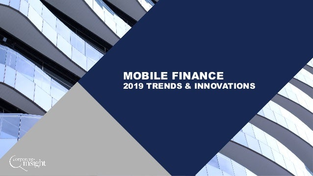 MOBILE FINANCE 2019 TRENDS & INNOVATIONS