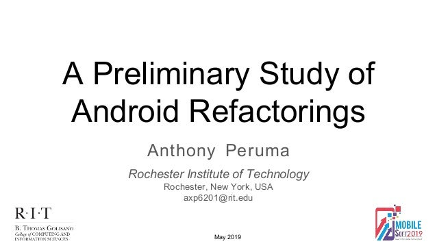 A Preliminary Study of Android Refactorings Anthony Peruma Rochester Institute of Technology Rochester, New York, USA axp6...