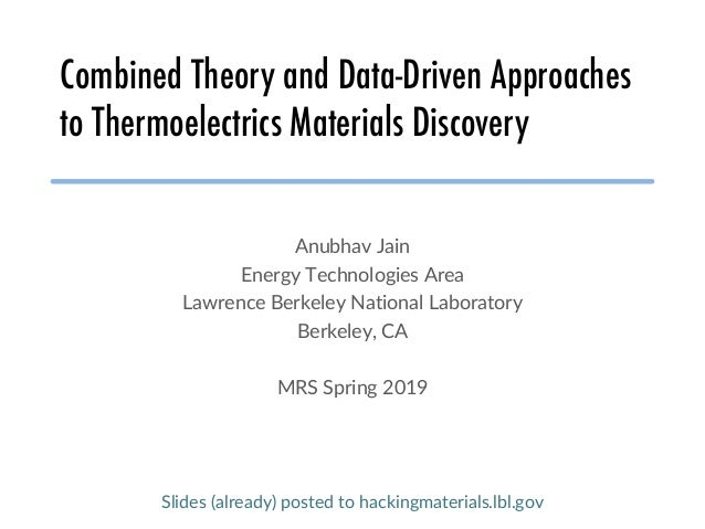 Combined Theory and Data-Driven Approaches to Thermoelectrics Materials Discovery Anubhav Jain Energy Technologies Area La...