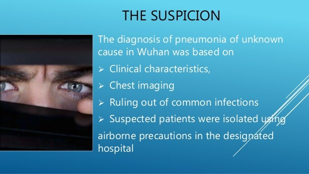 THE SUSPICION The diagnosis of pneumonia of unknown cause in Wuhan was based on  Clinical characteristics,  Chest imagin...