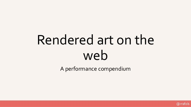 @rrafols Rendered art on the web A performance compendium