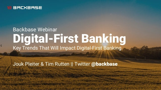Backbase Webinar Digital-First Banking Key Trends That Will Impact Digital-First Banking Jouk Pleiter & Tim Rutten || Twit...