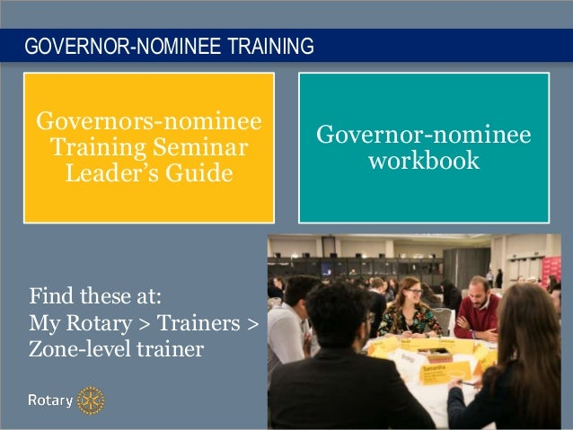 Governors-nominee Training Seminar Leader's Guide Governor-nominee workbook GOVERNOR-NOMINEE TRAINING Find these at: My Ro...