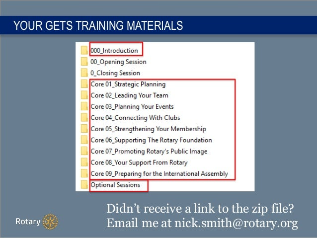 YOUR GETS TRAINING MATERIALS Didn't receive a link to the zip file? Email me at nick.smith@rotary.org