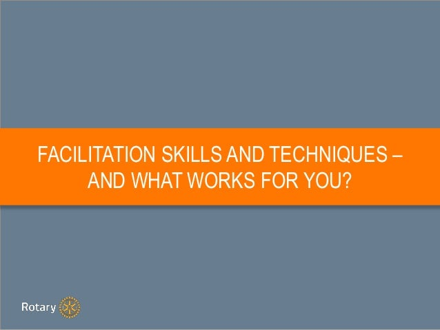 FACILITATION SKILLS AND TECHNIQUES – AND WHAT WORKS FOR YOU?
