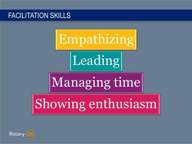 FACILITATION SKILLS Empathizing Leading Managing time Showing enthusiasm