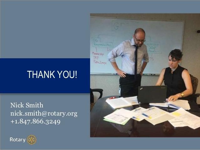 THANK YOU! Nick Smith nick.smith@rotary.org +1.847.866.3249