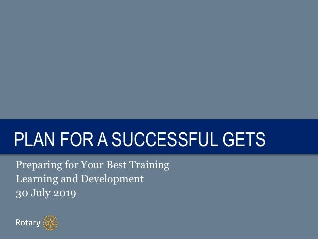 TITLEPLAN FOR A SUCCESSFUL GETS Preparing for Your Best Training Learning and Development 30 July 2019