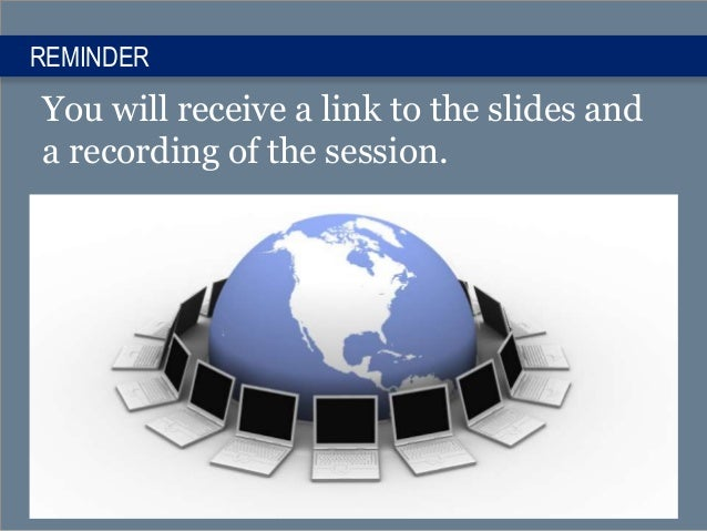 REMINDER You will receive a link to the slides and a recording of the session.