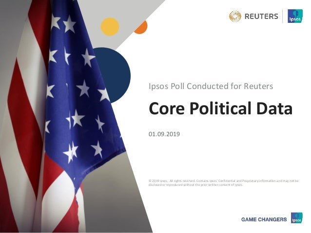 © 2019 Ipsos 1 Core Political Data 01.09.2019 Ipsos Poll Conducted for Reuters © 2019 Ipsos. All rights reserved. Contains...