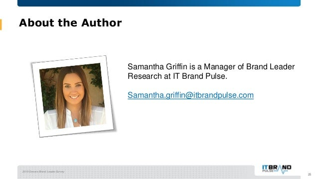 2019 Servers Brand Leader Survey About the Author 25 Samantha Griffin is a Manager of Brand Leader Research at IT Brand Pu...
